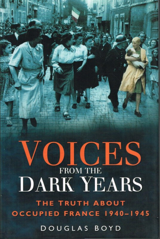 Image for VOICES FROM THE DARK YEARS: THE TRUTH ABOUT OCCUPIED FRANCE 1940-1945
