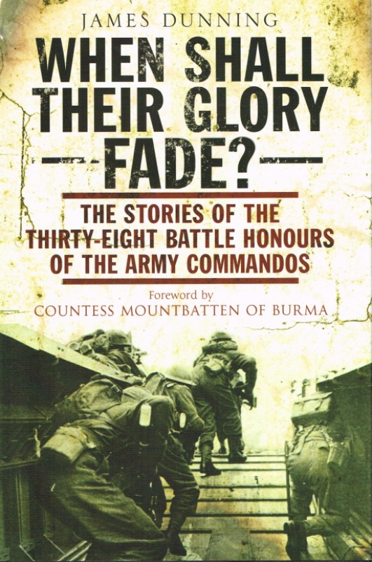 Image for WHEN SHALL THEIR GLORY FADE? THE STORIES OF THE THIRTY-EIGHT BATTLE HONOURS OF THE ARMY COMMANDOS
