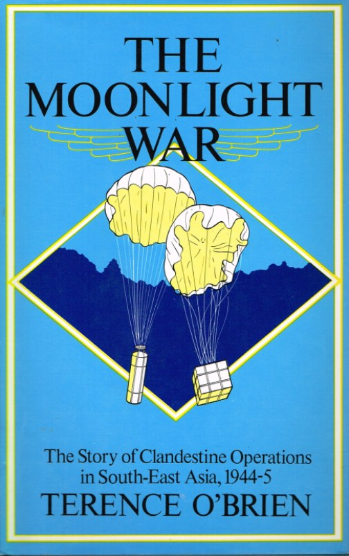 Image for THE MOONLIGHT WAR: THE STORY OF CLANDESTINE OPERATIONS IN SOUTH-EAST ASIA, 1944-5