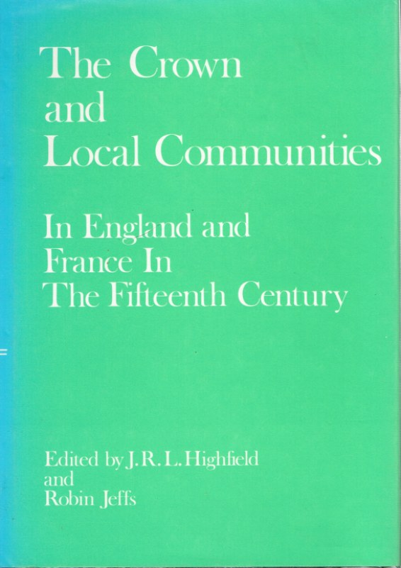 Image for THE CROWN AND LOCAL COMMUNITIES IN ENGLAND AND FRANCE IN THE FIFTEENTH CENTURY