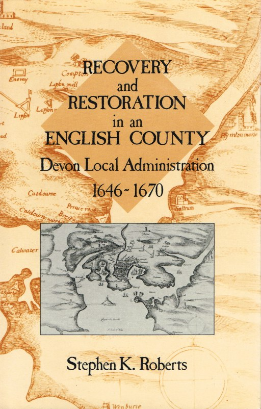 Image for RECOVERY AND RESTORATION IN AN ENGLISH COUNTY : DEVON LOCAL ADMINISTRATION 1646-1670
