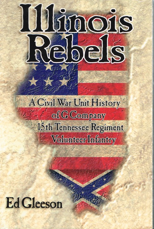 Image for ILLINOIS REBELS: A CIVIL WAR UNIT HISTORY OF G COMPANY 15TH TENNESSEE REGIMENT VOLUNTEER INFANTRY