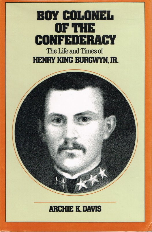 Image for BOY COLONEL OF THE CONFEDERACY: THE LFE AND TIMES OF HENRY KING BURGWYN, JR.