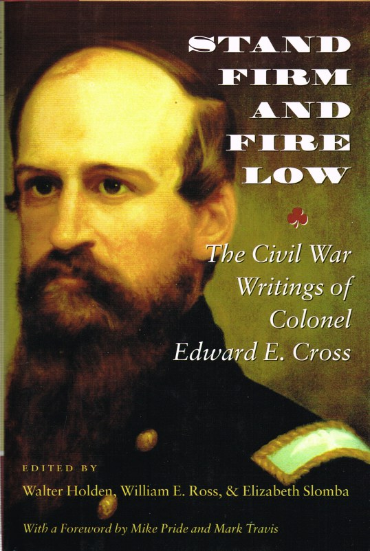 Image for STAND FIRM AND FIRE LOW; THE CIVIL WAR WRITINGS OF COLONEL EDWARD E. CROSS