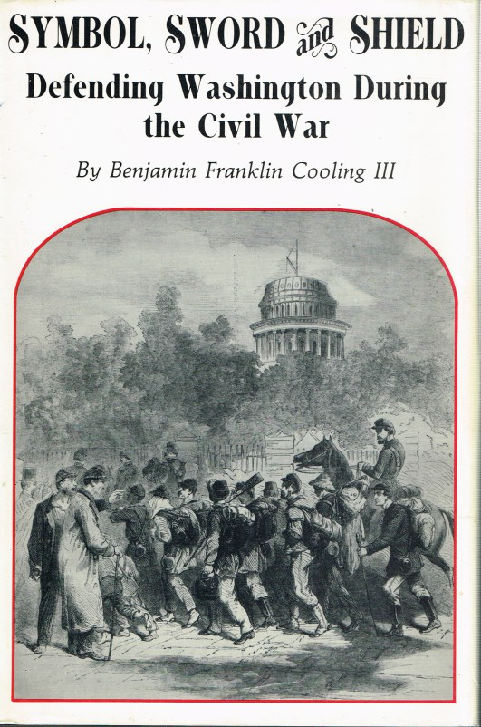 Image for SYMBOL, SWORD AND SHIELD: DEFENDING WASHINGTON DURING THE CIVIL WAR