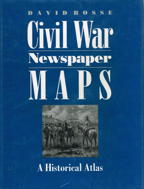 Image for CIVIL WAR NEWSPAPER MAPS: A HISTORICAL ATLAS