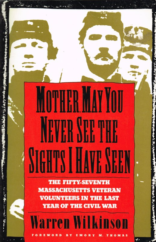 Image for MOTHER, MAY YOU NEVER SEE THE SIGHTS I HAVE SEEN: THE FIFTY-SEVENTH MASSACHUSETTS VETERAN VOLUNTEERS IN THE LAST YEAR OF THE CIVIL WAR