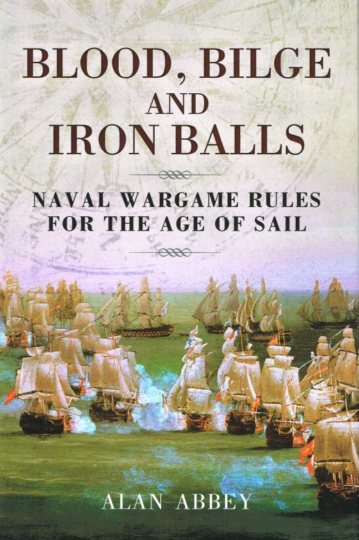 Image for BLOOD, BILGE AND IRON BALLS: NAVAL WARGAME RULES FOR THE AGE OF SAIL