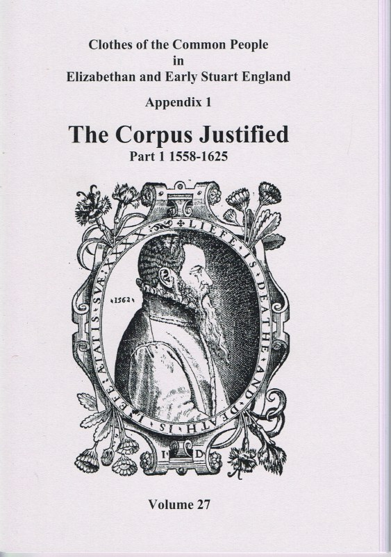 Image for CLOTHES OF THE COMMON PEOPLE VOLUME 27: APPENDIX 1 THE CORPUS JUSTIFIED PART 1 1558-1625