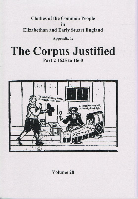 Image for CLOTHES OF THE COMMON PEOPLE VOLUME 28: APPENDIX 1 THE CORPUS JUSTIFIED PART 2 1625 TO 1660