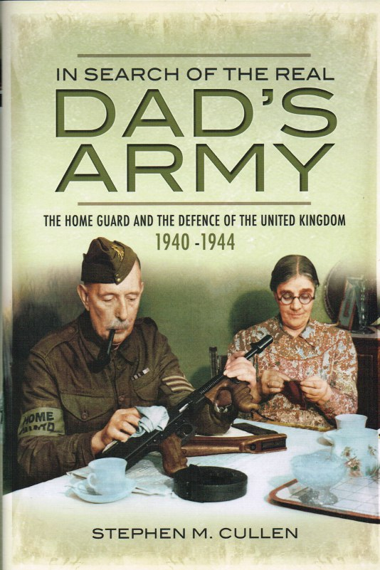 Image for IN SEARCH OF THE REAL DAD'S ARMY: THE HOME GUARD AND THE DEFENCE OF THE UNITED KINGDOM 1940-1944