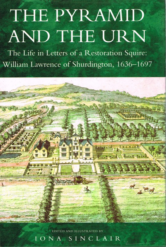 Image for THE PYRAMID AND THE URN: THE LIFE AND LETTERS OF A RESTORATION SQUIRE: WILLIAM LAWRENCE OF SHURDINGTON, 1636-1697.