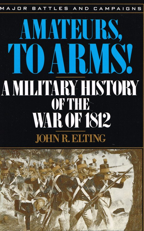 Image for AMATEURS,TO ARMS! A MILITARY HISTORY OF THE WAR OF 1812