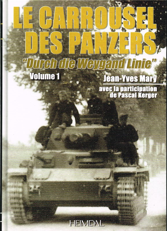 Image for ALBUM HISTORIQUE: LE CARROUSEL DES PANZERS VOLUME 1: 'DURCH DIE WEYGAND LINIE' 5-12 JUIN 1940 (FRENCH TEXT)