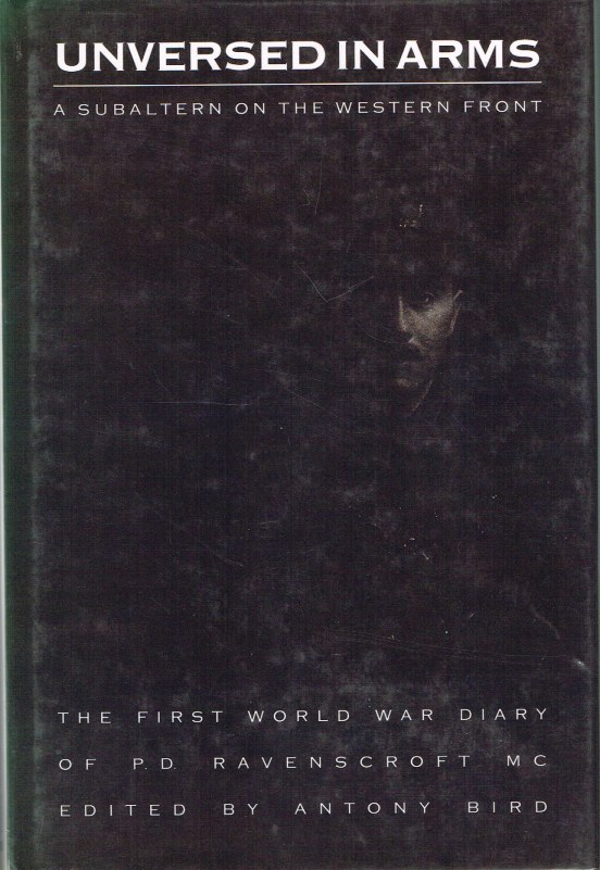 Image for UNVERSED IN ARMS: A SUBALTERN ON THE WESTERN FRONT - THE FIRST WORLD WAR DIARY OF P. D. RAVENSCROFT MC