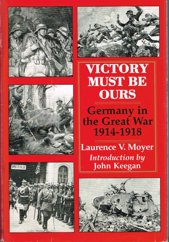 Image for VICTORY MUST BE OURS: GERMANY IN THE GREAT WAR 1914-1918