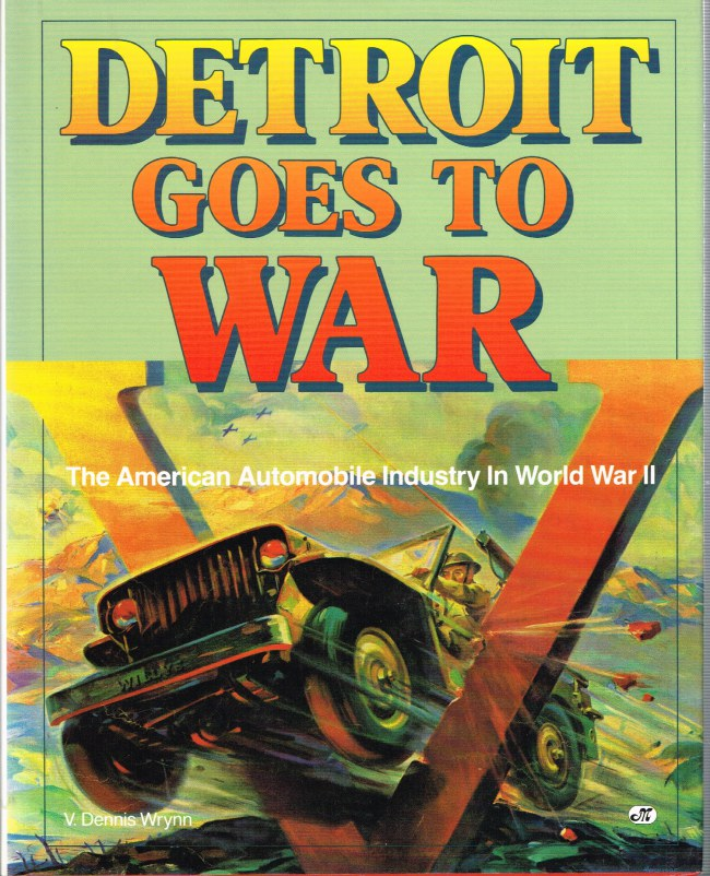 Image for DETROIT GOES TO WAR : THE AMERICAN AUTOMOBILE INDUSTRY IN WORLD WAR II