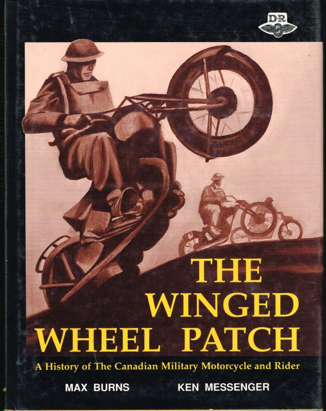 Image for THE WINGED WHEEL PATCH : A HISTORY OF THE CANADIAN MILITARY MOTORCYCLE AND RIDER