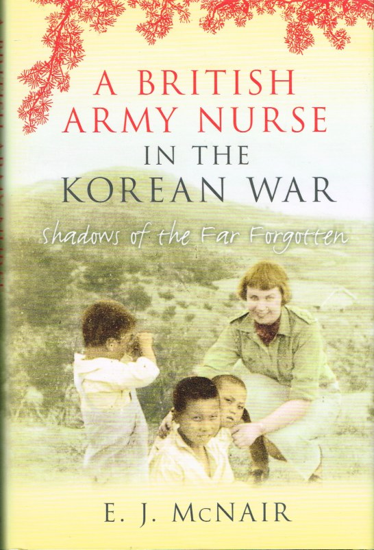 Image for A BRITISH ARMY NURSE IN THE KOREAN WAR : SHADOWS OF THE FAR FORGOTTEN