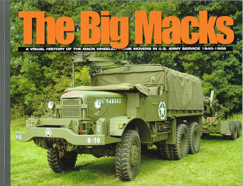 Image for THE BIG MACKS: A VISUAL HISTORY OF THE MACK WHEELED PRIME MOVERS IN US ARMY SERVICE 1940-1958