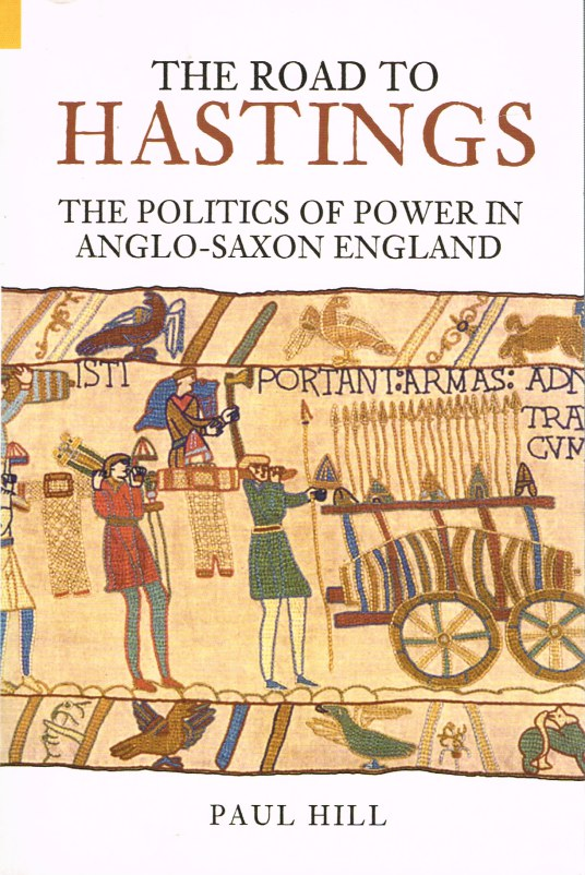 Image for THE ROAD TO HASTINGS: THE POLITICS OF POWER IN ANGLO-SAXON ENGLAND