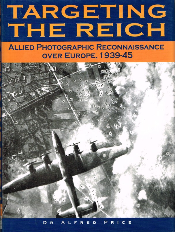Image for TARGETING THE REICH : ALLIED PHOTOGRAPHIC RECONNAISSANCE OVER EUROPE, 1939-45