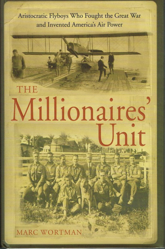 Image for THE MILLIONAIRES UNIT: THE ARISTOCRATIC FLYBOYS WHO FOUGHT THE GREAT WAR AND INVENTED AMERICA'S AIR POWER