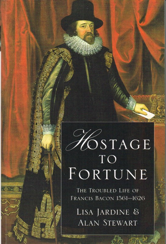Image for HOSTAGE TO FORTUNE: THE TROUBLED LIFE OF FRANCIS BACON 1561-1626