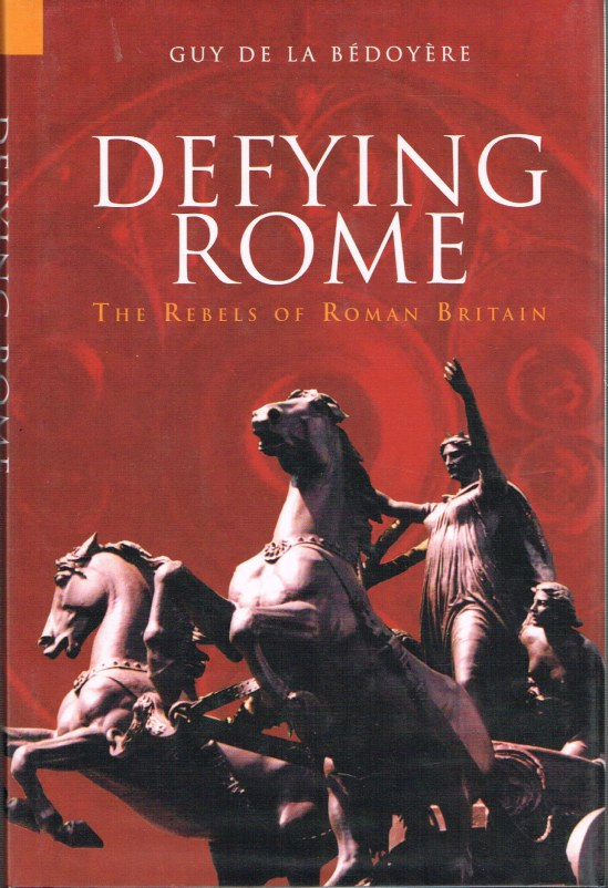Image for DEFYING ROME: THE REBELS OF ROMAN BRITAIN
