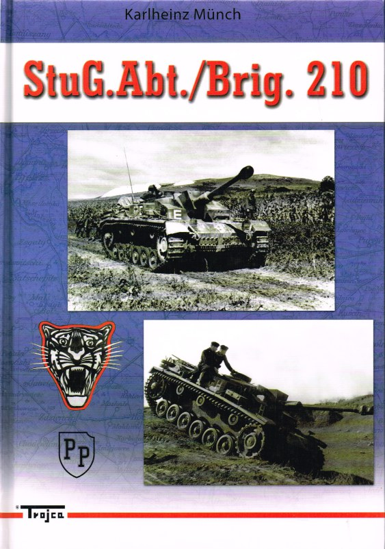 "Image for STUG.ABT./BRIG.210: THE HISTORY OF STURMGESCHÜTZ-ABTEILUNG/-BRIGADE 210 THE ""TIGER'S HEAD"" BRIGADE"