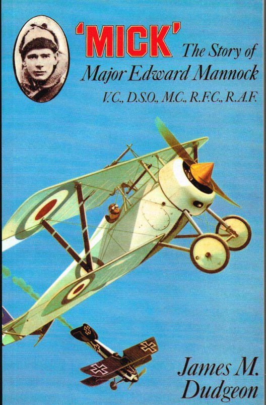 Image for MICK: THE STORY OF MAJOR EDWARD MANNOCK, VC, DSO, MC ROYAL FLYING CORPS AND ROYAL AIR FORCE
