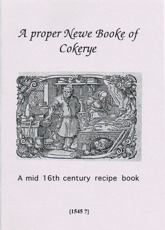 Image for A PROPER NEWE BOOKE OF COKERYE: A MID 16TH CENTURY RECIPE BOOKE