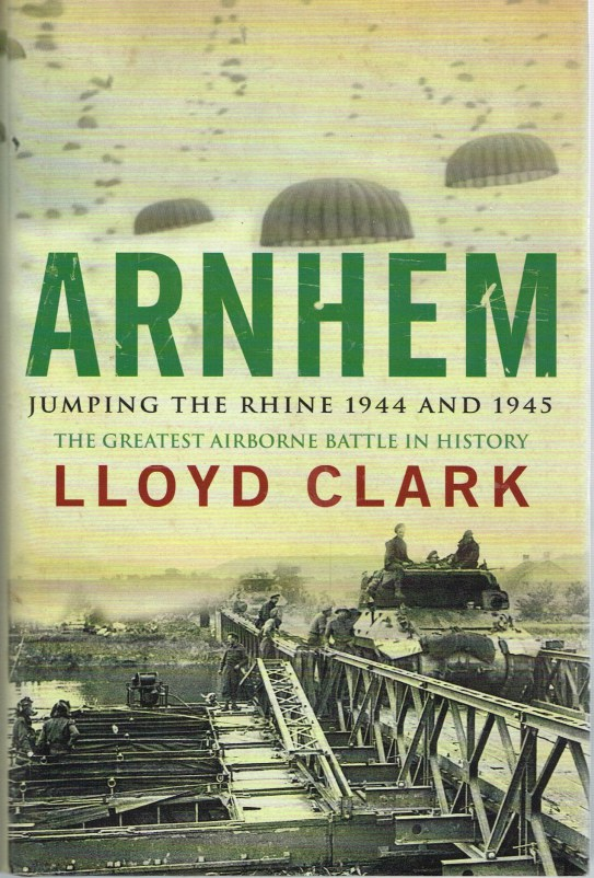 Image for ARNHEM: JUMPING THE RHINE 1944 AND 1945 - THE GREATEST AIRBORNE BATTLE IN HISTORY
