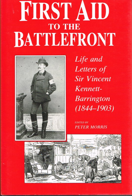 Image for FIRST AID TO THE BATTLEFRONT : LIFE AND LETTERS OF SIR VINCENT KENNETT-BARRINGTON (1844-1903)