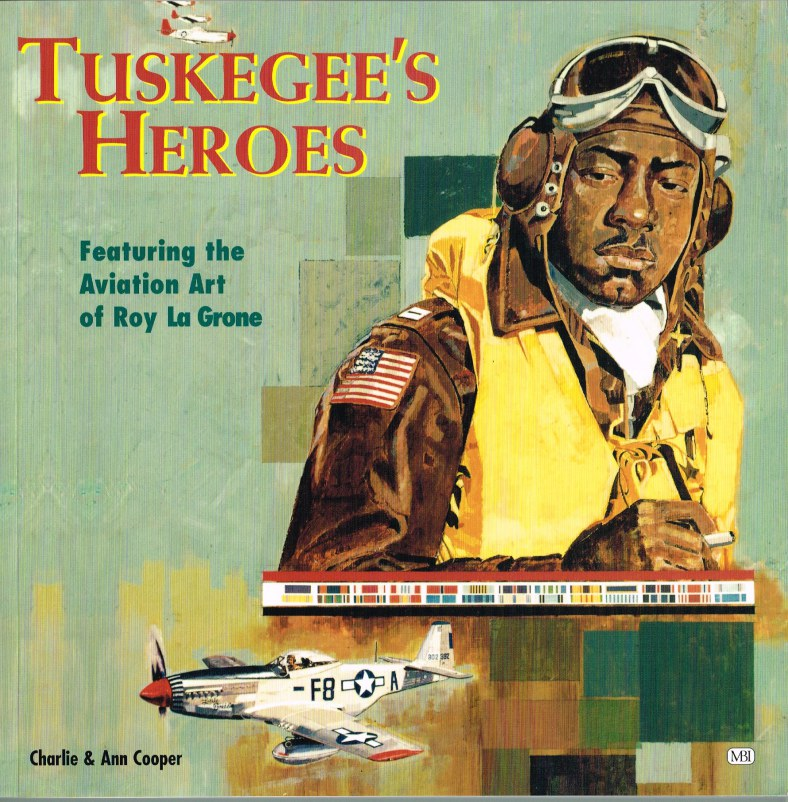 Image for TUSKEGEE'S HEROES: FEATURING THE AVIATION ART OF ROY LA GRONE
