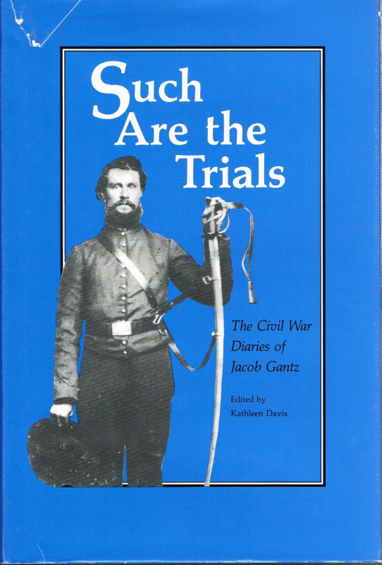 Image for SUCH ARE THE TRIALS : THE CIVIL WAR DIARIES OF JACOB GANTZ