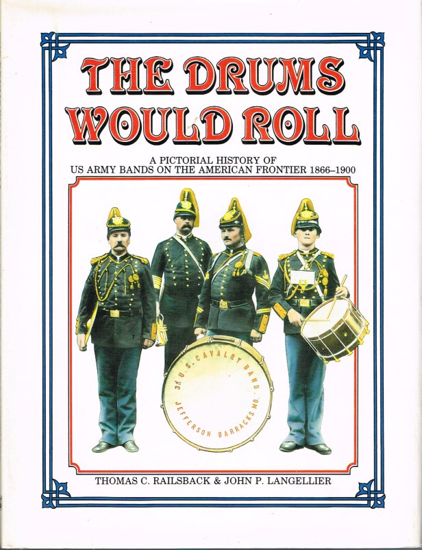 Image for THE DRUMS WOULD ROLL: A PICTORIAL HISTORY OF US ARMY BANDS ON THE AMERICAN FRONTIER 1866-1900