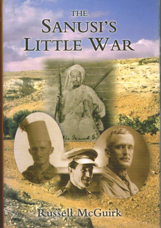 Image for THE SANUSI'S LITTLE WAR : THE AMAZING STORY OF A FORGOTTEN CONFLICT IN THE WESTERN DESERT, 1915-1917