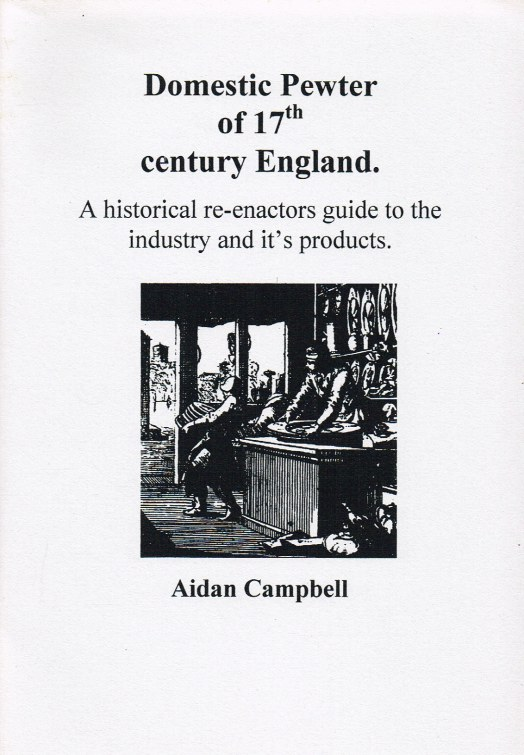 Image for DOMESTIC PEWTER OF 17TH CENTURY ENGLAND : A HISTORICAL RE-ENACTORS GUIDE TO THE INDUSTRY AND IT'S PRODUCTS