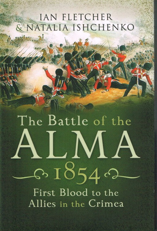 Image for THE BATTLE OF THE ALMA 1854 : FIRST BLOOD TO THE ALLIES IN THE CRIMEA