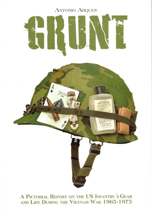 Image for GRUNT : A PICTORIAL REPORT ON THE US INFANTRY'S GEAR AND LIFE DURING THE VIETNAM WAR 1965-1975