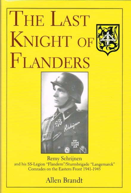 Image for THE LAST KNIGHT OF FLANDERS: REMY SCHRIJNEN AND HIS SS-LEGION 'FLANDERN' / STURMBRIGADE 'LANGRMARCK' COMRADES ON THE EASTERN FRONT 1941-1945