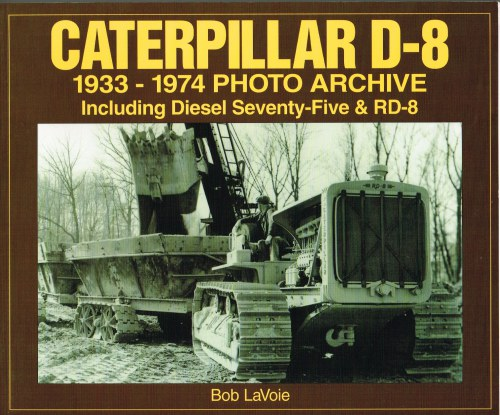 Image for CATERPILLAR D-8 1933-1974 PHOTO ARCHIVE INCLUDING DIESEL SEVENTY-FIVE & RD-8