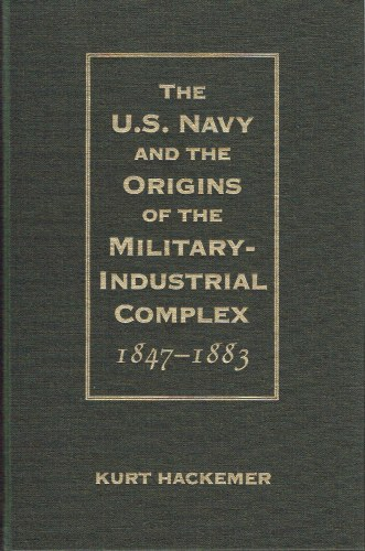 Image for THE U.S. NAVY AND THE ORIGINS OF THE MILITARY-INDUSTRIAL COMPLEX, 1847-1883