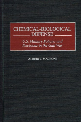 Image for CHEMICAL-BIOLOGICAL DEFENSE: U.S. MILITARY POLICIES AND DECISIONS IN THE GULF WAR