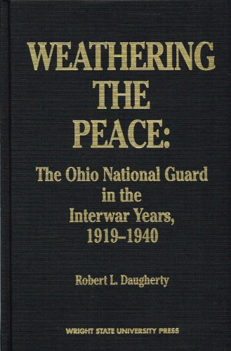 Image for WEATHERING THE PEACE: THE OHIO NATIONAL GUARD IN THE INTERWAR YEARS, 1919-1940