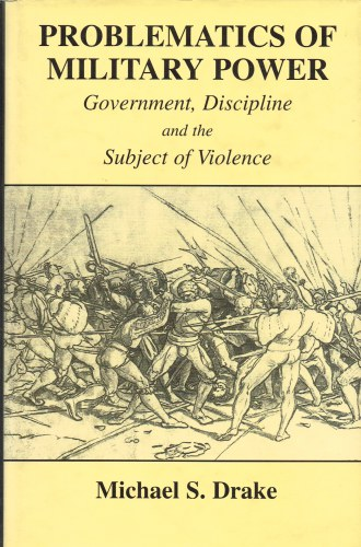 Image for PROBLEMATICS OF MILITARY POWER: GOVERNMENT, DISCIPLINE AND THE SUBJECT OF VIOLENCE