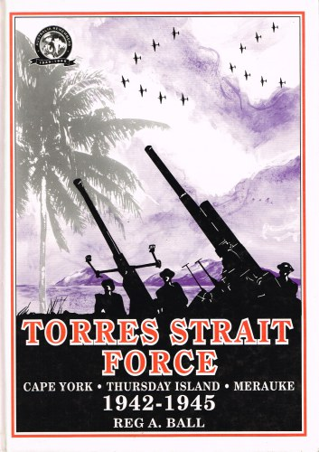 Image for TORRES STRAIT FORCE 1942 TO 1945: THE DEFENCE OF CAPE YORK-TORRES STRAIT AND MERAUKE IN DUTCH NEW GUINEA