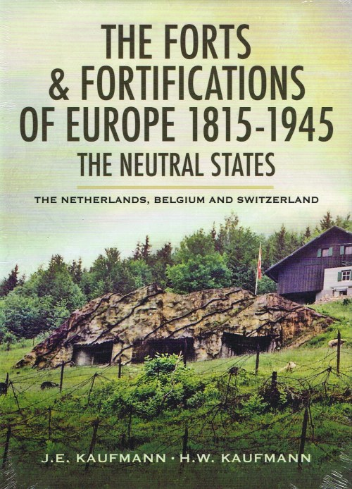 Image for THE FORTS & FORTIFICATIONS OF EUROPE 1815-1945 - THE NEUTRAL STATES: THE NETHERLANDS, BELGIUM AND SWITZERLAND