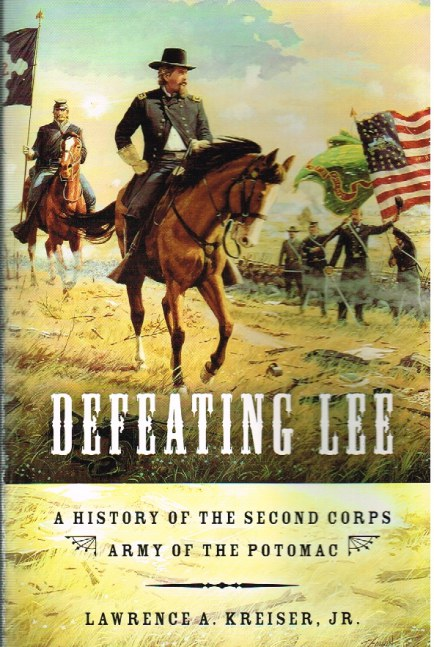 Image for DEFEATING LEE: A HISTORY OF THE SECOND CORPS ARMY OF THE POTOMAC